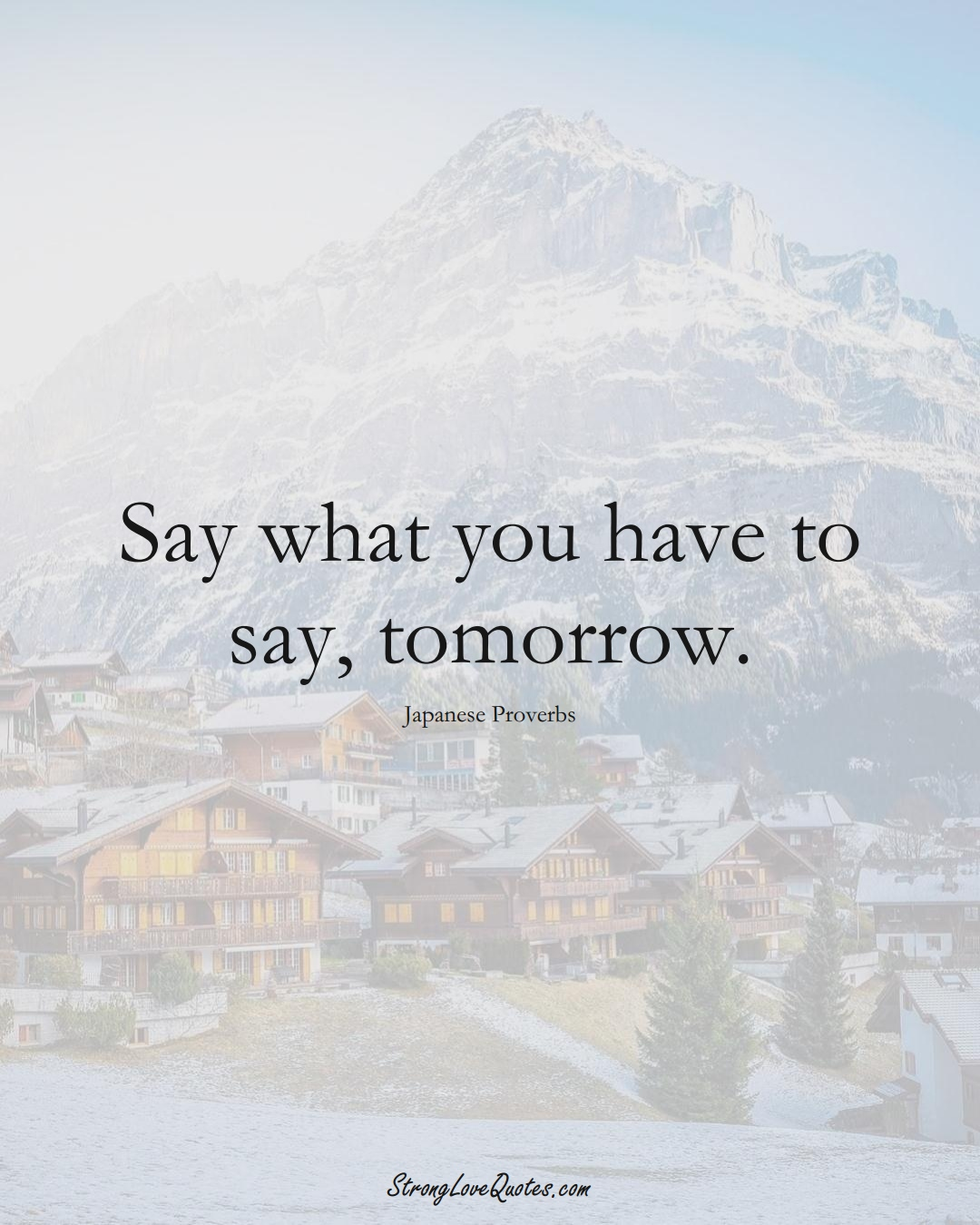 Say what you have to say, tomorrow. (Japanese Sayings);  #AsianSayings