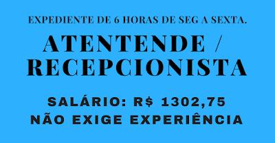 Vaga para Atendente/Recepcionista -  Salário de R$ 1.302,75 + Benefícios