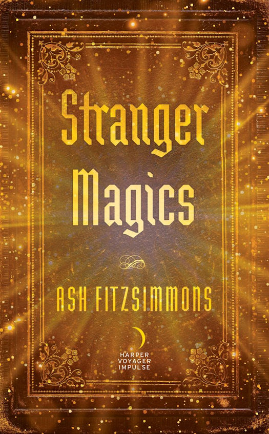The qwillery interview with ash fitzsimmons author of stranger magics harper voyager impulse november 21 2017 ebook 400 pages fandeluxe Choice Image