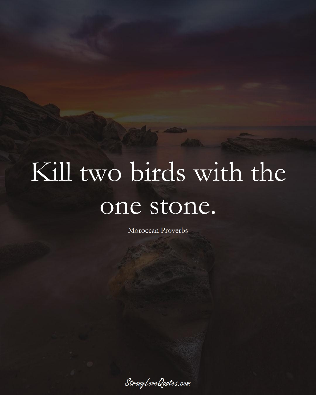 Kill two birds with the one stone. (Moroccan Sayings);  #AfricanSayings