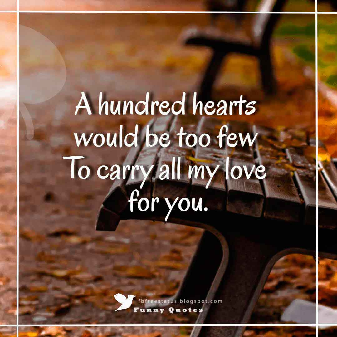 """A hundred hearts would be too few To carry all my love for you."""