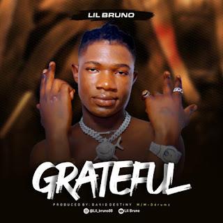 MUSIC: Lil Bruno - Greatful