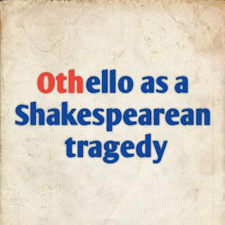 Othello as a tragedy, tragedy of Othello, Othello-tragedy, Othello