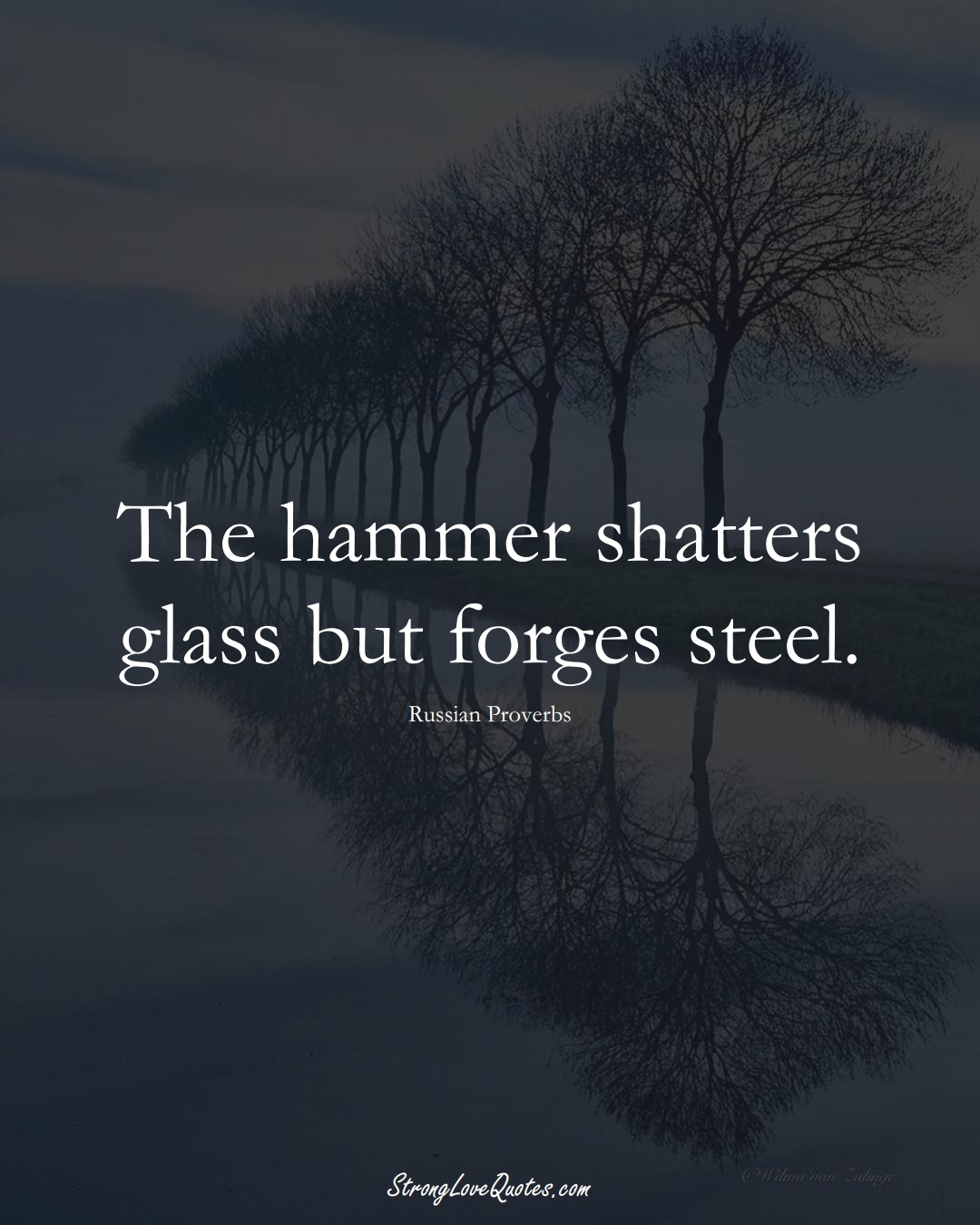 The hammer shatters glass but forges steel. (Russian Sayings);  #AsianSayings