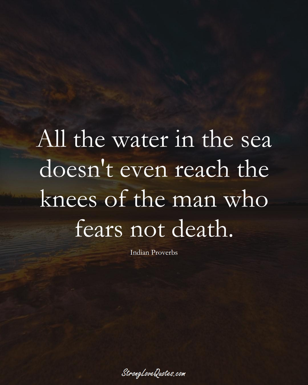 All the water in the sea doesn't even reach the knees of the man who fears not death. (Indian Sayings);  #AsianSayings