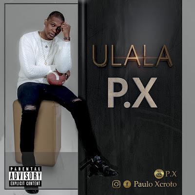 P.X - Ulala (Rap) 2019.png