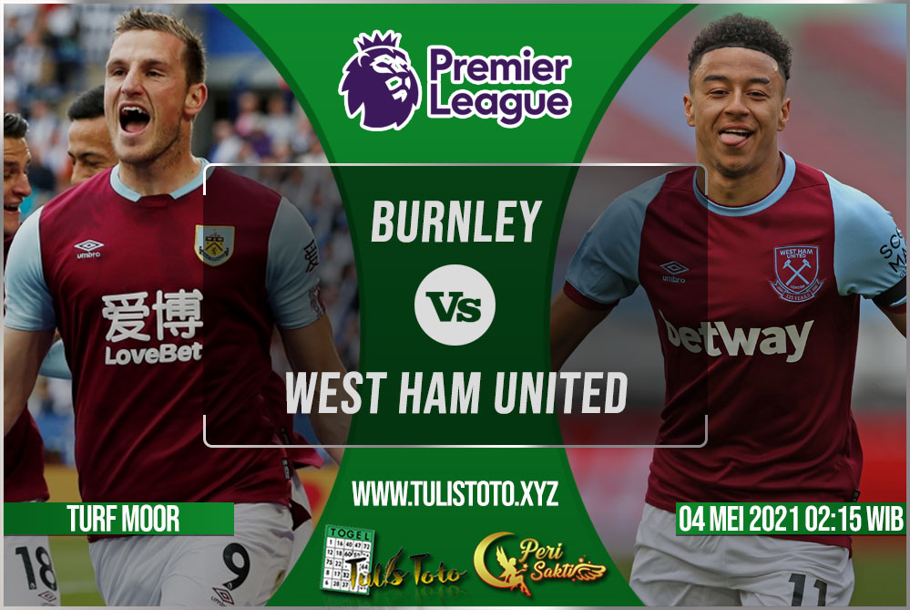 Prediksi Burnley vs West Ham United 04 Mei 2021
