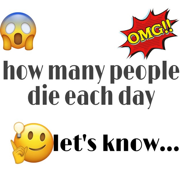 How many people die each day ? The rate of death globally. The death rate per day due to different causes. Let's know with Fact Zone blogspot blog.