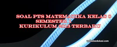 Soal PTS/UTS Matematika Kelas 8 Semester 1 K13 Terbaru