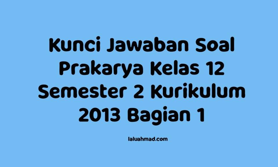 Kunci Jawaban Soal Prakarya Kelas 12 Semester 2 Kurikulum 2013 Bagian 1