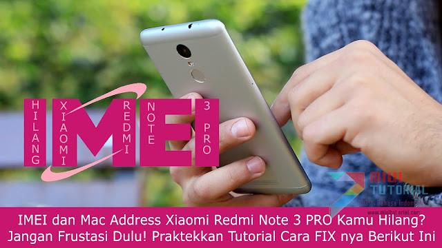 IMEI dan Mac Address Xiaomi Redmi Note 3 PRO Kamu Hilang? Jangan Frustasi Dulu! Praktekkan Tutorial Cara FIX nya Berikut Ini