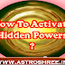 How To Activate Our Hidden Powers?