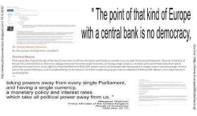 «The point of that kind of Europe  with a central bank is no democracy, (...)» Margaret Thatcher, House of Commons, 1990 Nov 22 Th.
