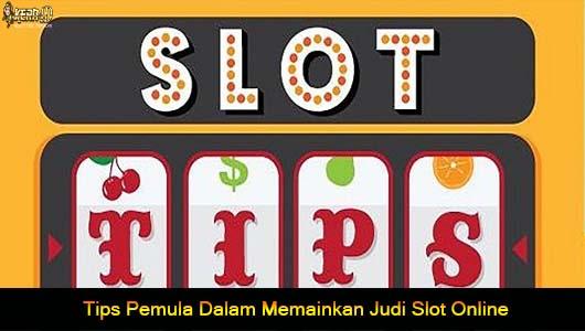 Tips Pemula Dalam Memainkan Judi Slot Online