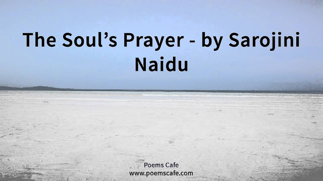The Soul's Prayer by Sarojini Naidu