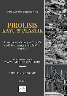 Pirolisis Kayu dan Plastik: Pengaruh Jenis dan Konten Kandungan Plastik Terhadap Hasil Produk, Komposisi Gas, dan Kualitas