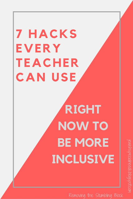7 Hacks EVERY Teach Can Use Right Now To Be More Inclusive; Removing the Stumbling Block