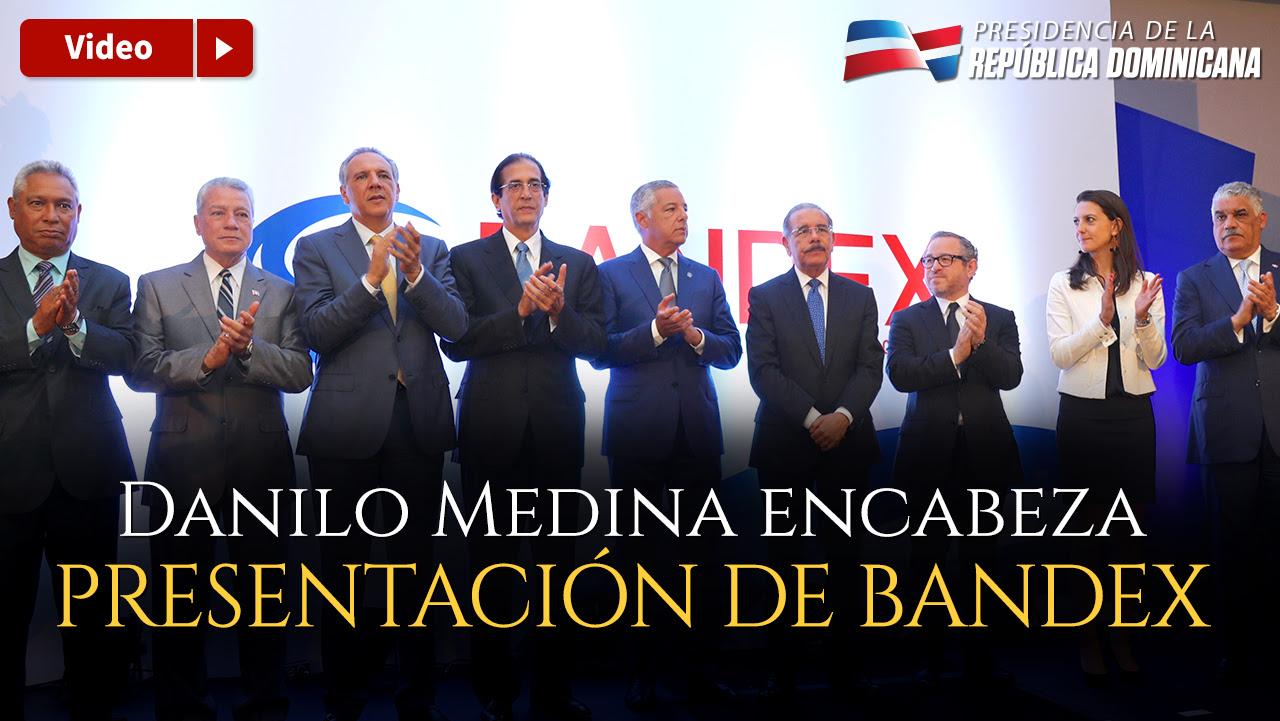 VIDEO: Danilo Medina encabeza acto de presentación de BANDEX; RD$1,355 millones listos para préstamos