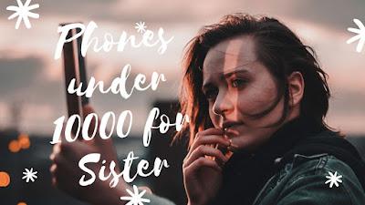 5 Best Smartphone for Sister Rakhi Special under 10000