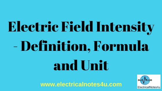 Electric Field Intensity - Definition, Formula and Unit