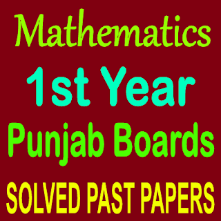 Past Papers First Year Mathematics Punjab Board Solved Question Answers
