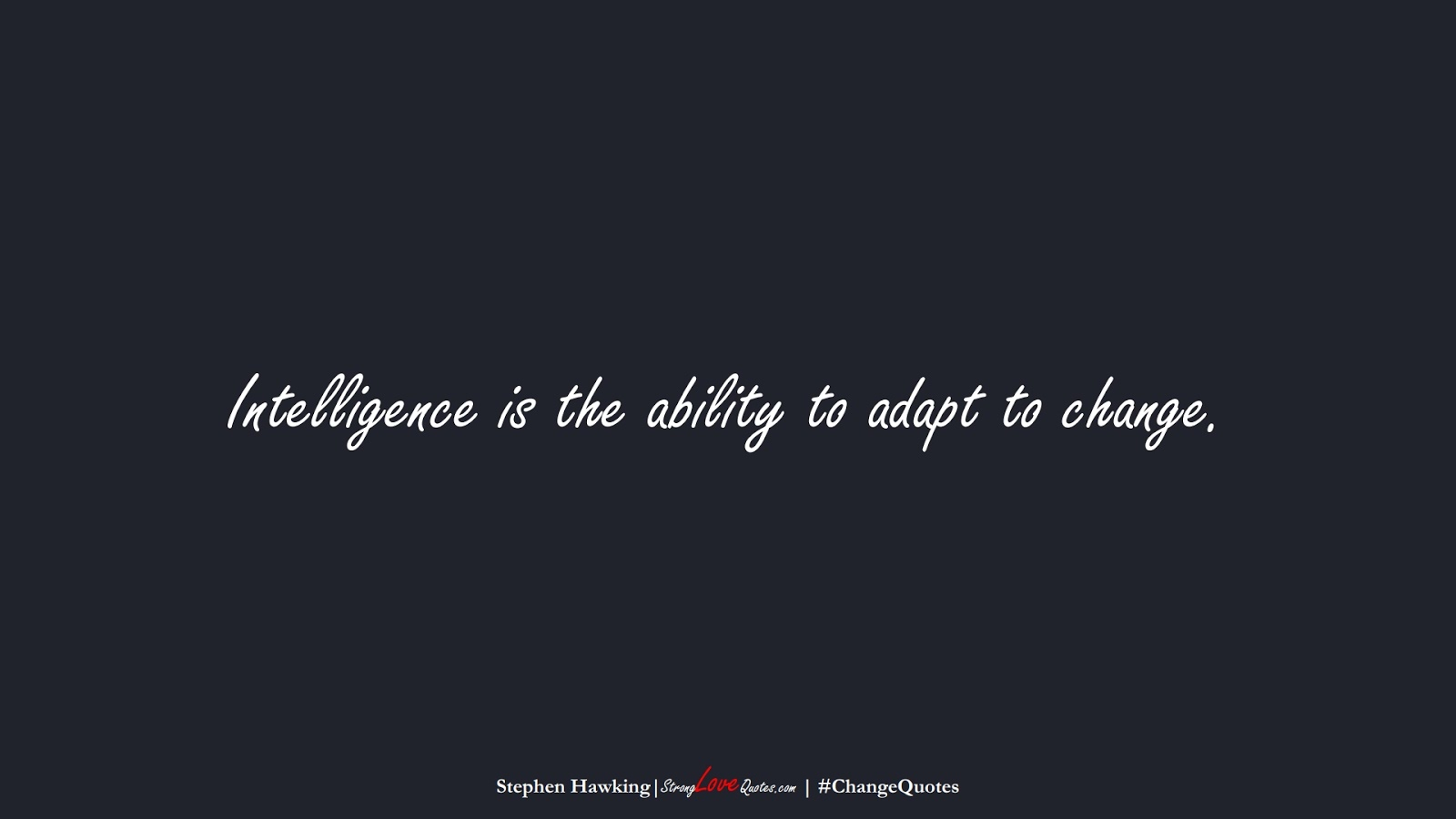 Intelligence is the ability to adapt to change. (Stephen Hawking);  #ChangeQuotes