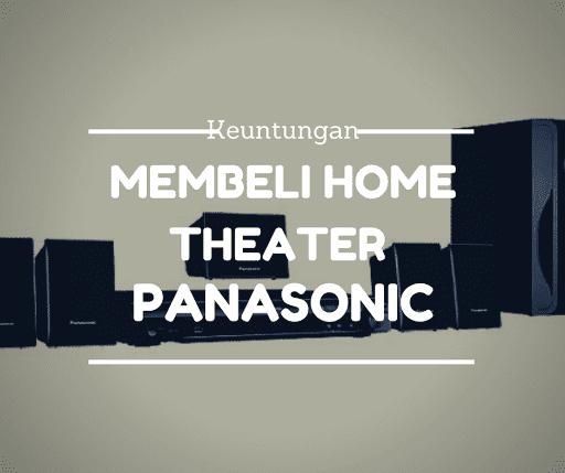 Keuntungan Membeli Home Theater Panasonic