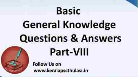 Kerala PSC Thulasi: Basic General Knowledge Questions & Answers:Part-8
