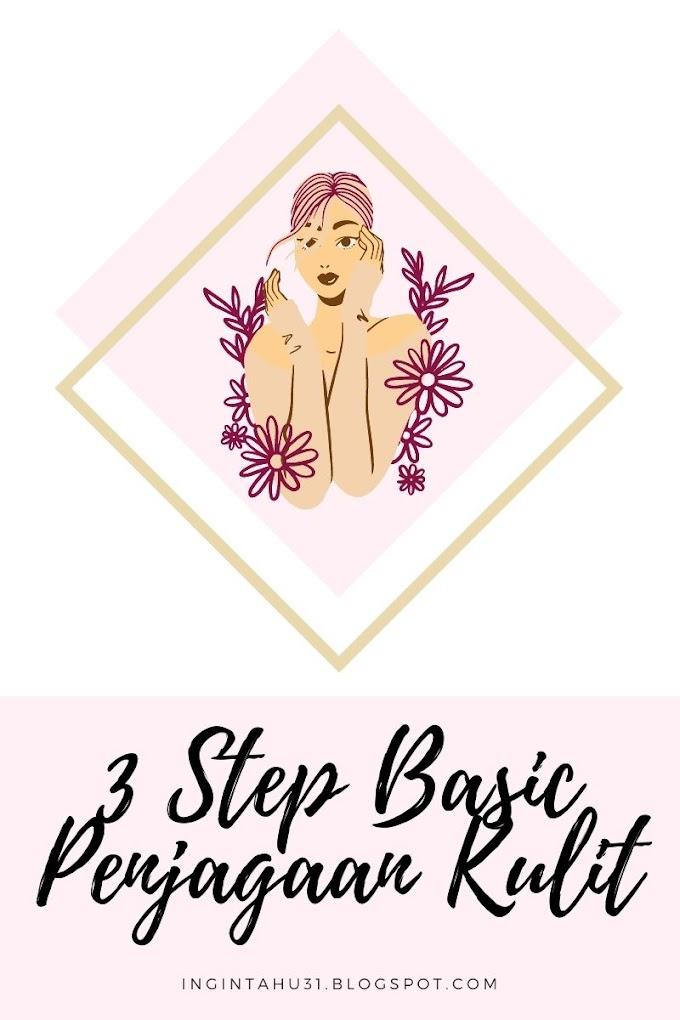 3 Step Basic Penjagaan Kulit