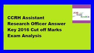 CCRH Assistant Research Officer Answer Key 2016 Cut off Marks Exam Analysis