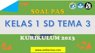 Download Soal PAS Ganjil Kelas 1 SD Tema 3
