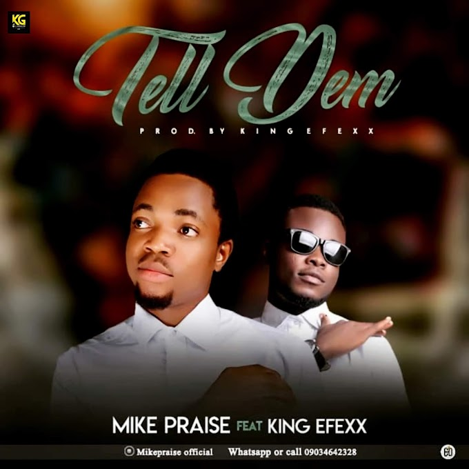 Music: Tell Them - Mike Praise ft  King  Efexx