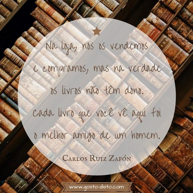 """Frase de Carlos Ruiz Zafón, do livro """"A Sombra do Vento"""""""