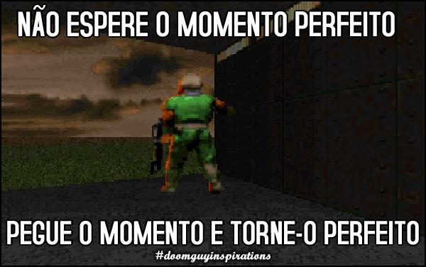 Não espere o momento perfeito