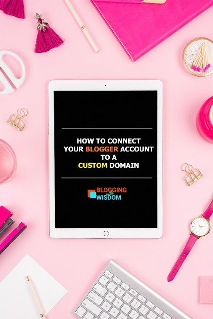 How to connect your blogger account to a custom domain | blogging with wisdom