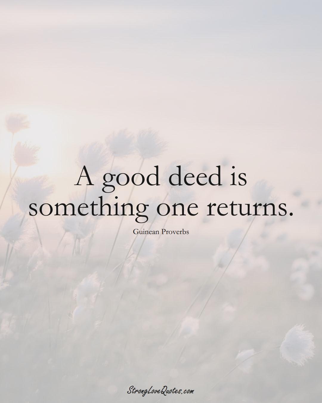 A good deed is something one returns. (Guinean Sayings);  #AfricanSayings