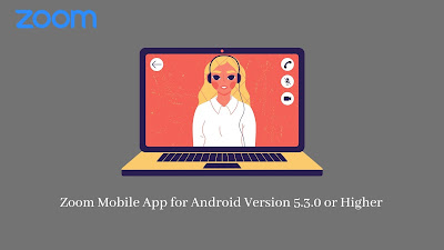 Zoom Mobile App for Android Version 5.3.0 or Higher