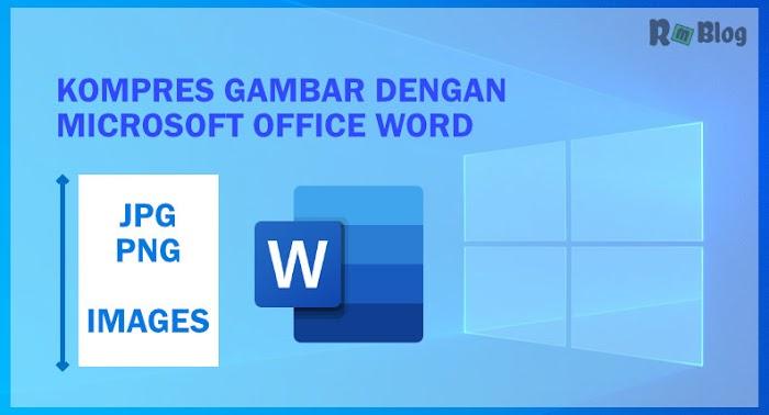 Tutorial Bagaimana Cara Mengecilkan Ukuran Gambar dengan Microsoft Word