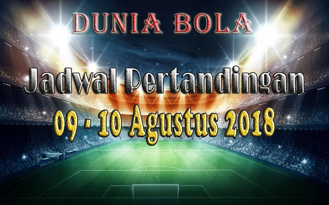 Jadwal Pertandingan Sepak Bola Tanggal 09 - 10 Agustus 2018