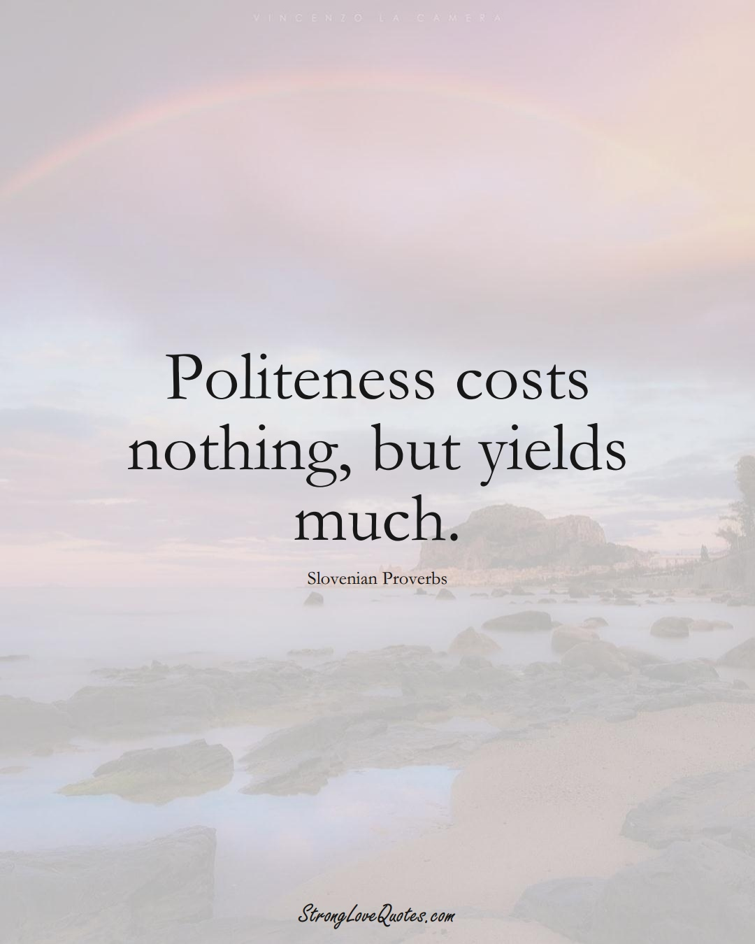 Politeness costs nothing, but yields much. (Slovenian Sayings);  #EuropeanSayings