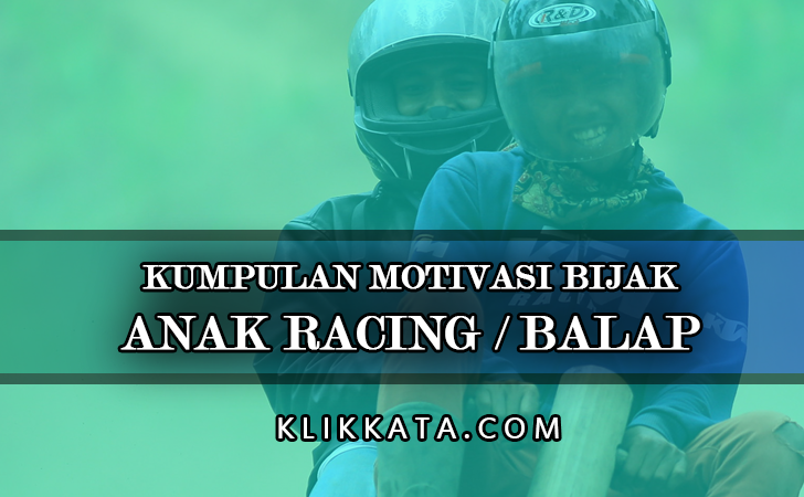Kata Kata Anak Racing : Kumpulan Motivasi Bijak Tentang Anak Racing Keran dan Penuh Makna