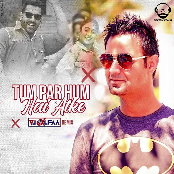Tum Par Hum Hai Atke (Remix) - DJ Alfaa