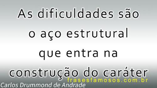dificuldades são o aço estrutural que entra na construção do caráter
