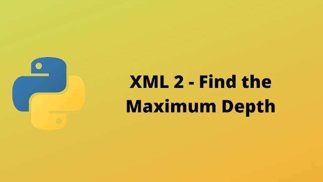 HackerRank XML2 Find the Maximum Depth solution in python