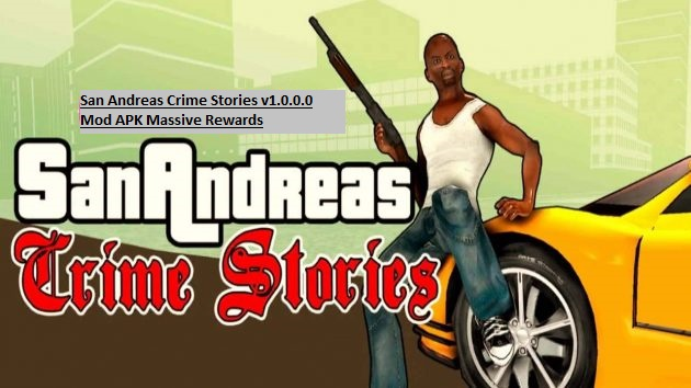 San Andreas Crime Stories v1.0.0.0 Mod APK Massive Rewards