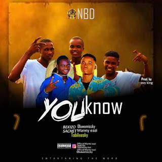 [Music] Oluwamiccky x Bekizo x Manny eazi x sachet 991 x Tobileesky - You know (NBDN)