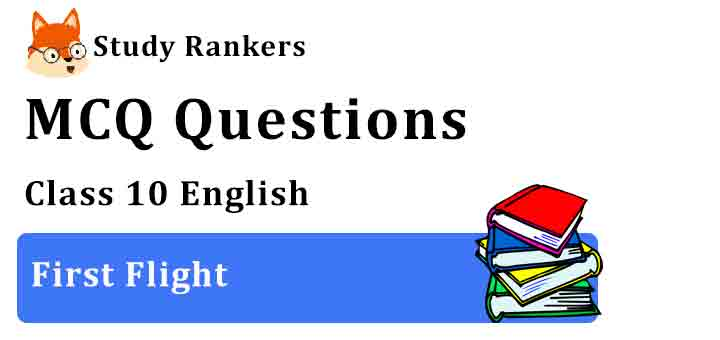 MCQ Questions for Class 10 English First Flight