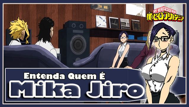 Entenda Quem é MIKA JIRO! Boku no Hero Academia