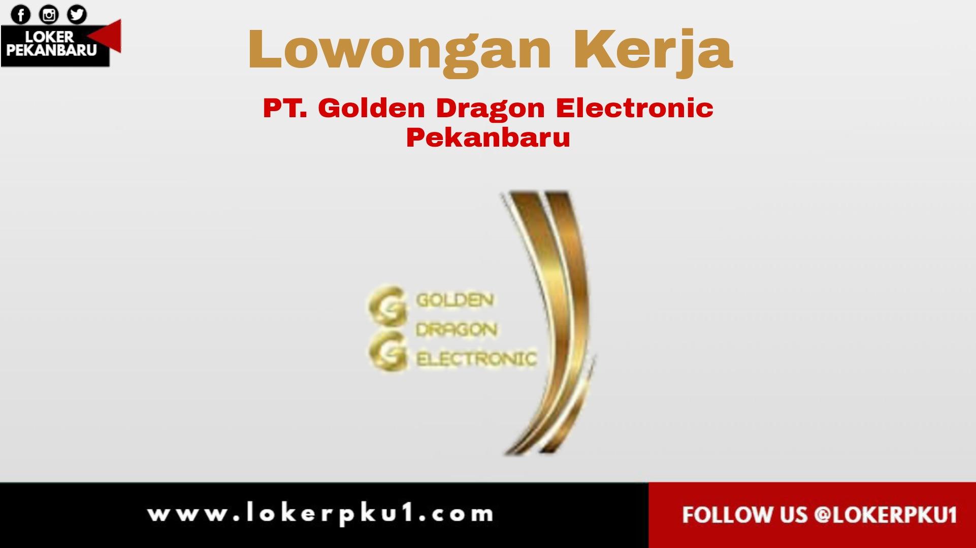 Lowongan Kerja Pt Golden Dragon Electronic Pekanbaru Desember 2020
