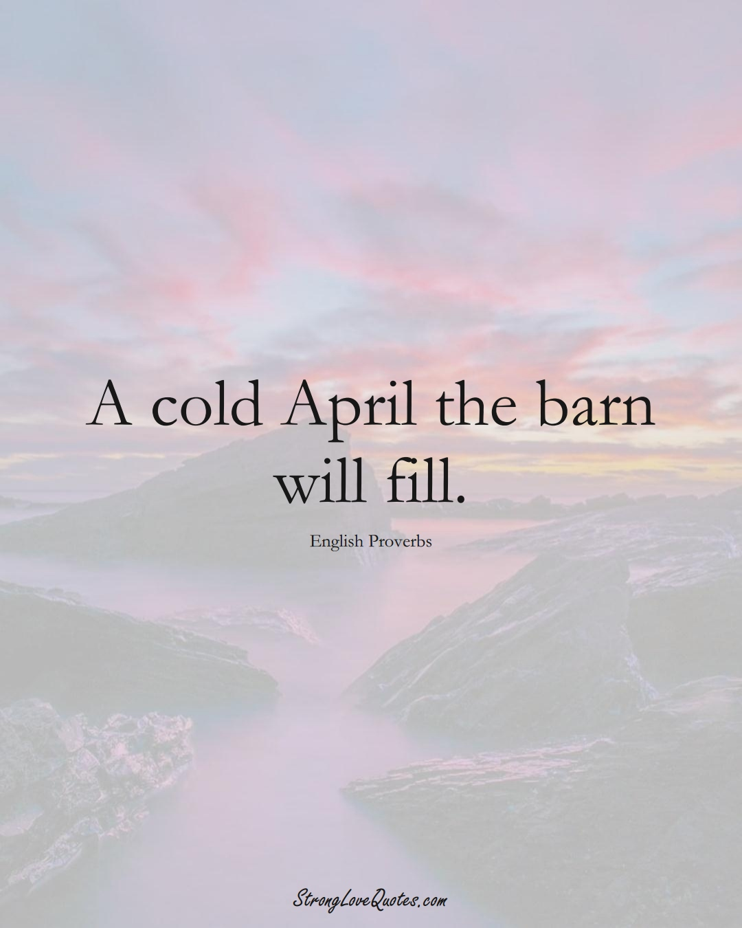 A cold April the barn will fill. (English Sayings);  #EuropeanSayings
